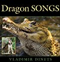 Dragon Songs: Love and Adventure Among Crocodiles, Alligators, and Other Dinosaur Relations Audiobook by Vladimir Dinets Narrated by David Marantz