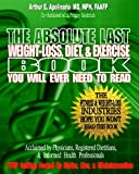 img - for The Absolute Last Weight-Loss, Diet, & Exercise Book You will Ever Need To Read: A Doctor's Easy-to-Read Advice On Scientifically Validated Weight Loss and Exercise Strategies book / textbook / text book