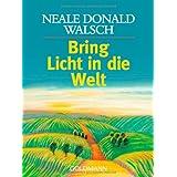 """Bring Licht in die Weltvon """"Neale Donald Walsch"""""""