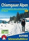Chiemgauer Alpen: Mit Berchtesgadener Alpen und Kaisergebirge. 53 Schneeschuhtouren. Mit GPS-Tracks