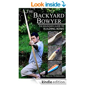 the backyard bowyer the beginner 39 s guide to building bows