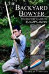 The Backyard Bowyer: The Beginner's G...