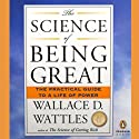 The Science of Being Great (       UNABRIDGED) by Wallace D. Wattles Narrated by Eliza Foss