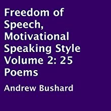 Freedom of Speech, Motivational Speaking Style: Volume 2, 25 Poems (       UNABRIDGED) by Andrew Bushard Narrated by Freedom Savoy