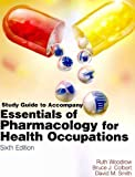 img - for Study Guide for Woodrow/Colbert/Smith's Essentials of Pharmacology for Health occupations book / textbook / text book