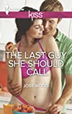The Last Guy She Should Call (Harlequin Kiss)