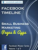 img - for Facebook Timeline: Small Business Marketing, Pages & Apps (Facebook Master Series) book / textbook / text book