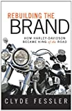 Clyde Fessler Rebuilding the Brand: How Harley-Davidson Became King of the Road