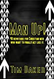 img - for Man Up! 40 devotions for Christian men who want to finally act like it. book / textbook / text book