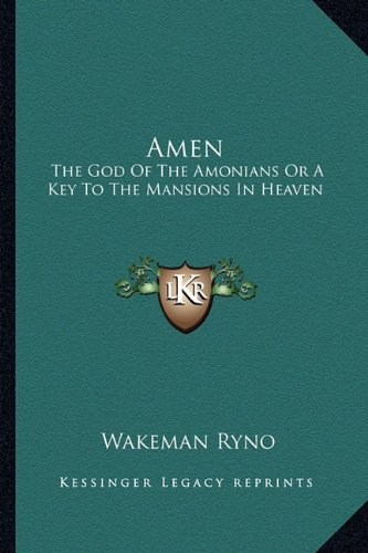 Amen: The God of the Amonians or a Key to the Mansions in Heaven