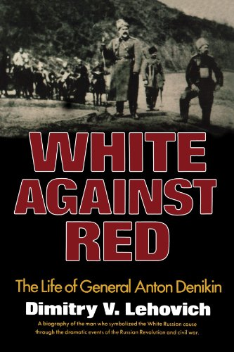 White Against Red: The Life of General Anton Denikin: Dimitry V. Lehovich: 9780393336320: Amazon.com: Books
