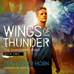Wings of Thunder: The Thunderbird Legacy, Book 2 (       UNABRIDGED) by Erin Keyser Horn Narrated by Terri Doty