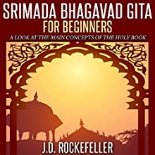 Srimada Bhagavad Gita for Beginners (       UNABRIDGED) by J.D. Rockefeller Narrated by Doron Alon