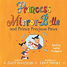 Princess Mirror-Belle and Prince Precious Paws (       UNABRIDGED) by Julia Donaldson Narrated by Sophie Thompson