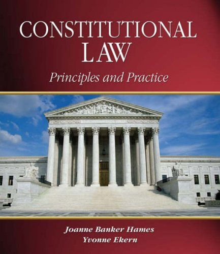 , by Joanne Banker Hames, Yvonne Ekern: Constitutional Law: Principles and Practice (West Legal Studies) First (1st) EditionFrom 1st Editi