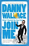 Danny Wallace Join Me: The True Story of a Man Who Started a Cult by Accident