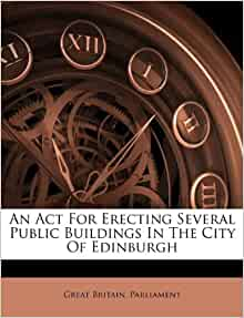 An act for erecting several public buildings in the city of edinburgh
