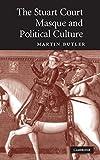 Martin Butler The Stuart Court Masque and Political Culture