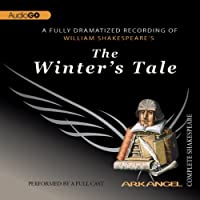 The Winter's Tale: Arkangel Shakespeare  by William Shakespeare Narrated by Sinead Cusack, Ciaran Hinda, Eileen Atkins, Paul Jesson, Sir John Gielgud