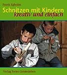 Schnitzen mit Kindern: Kreativ und ei...