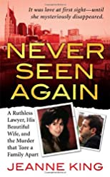 Never Seen Again: A Ruthless Lawyer, His Beautiful Wife, and the Murder that Tore a Family Apart (St. Martin&#39;s True Crime Library)