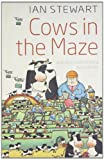 Cows in the Maze: And Other Mathematical Explorations (0199562075) by Stewart, Ian