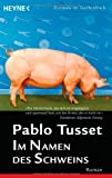 Im Namen des Schweins: Roman