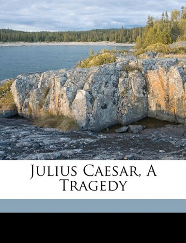 Julius Caesar, a tragedy