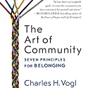 The Art of Community: Seven Principles for Belonging Audiobook by Charles Vogl Narrated by Tom Dheere