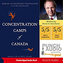 Concentration Camps of Canada: Based on a True Story Audiobook by Baron Alexander Deschauer, Lucky Deschauer Narrated by Alex Hyde-White, Lisa Cordileone