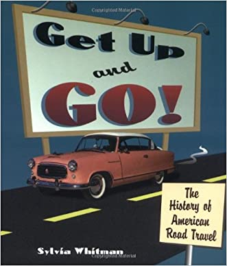 Get Up and Go!: The History of American Road Travel (People's History) written by Sylvia Whitman