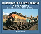 img - for Locomotives of the Upper Midwest Photo Archive: Diesel Power in the 1960s & 1970s book / textbook / text book