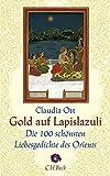 Gold auf Lapislazuli: Die 100 schönsten Liebesgedichte des Orients (Neue Orientalische Bibliothek)