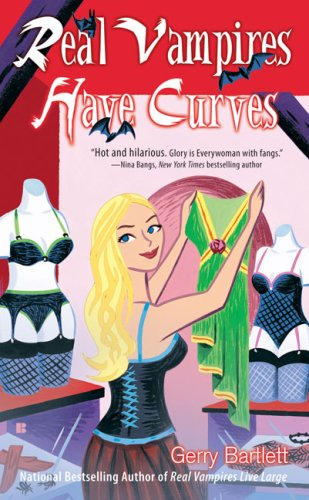 Real Vampires Have Curves (Glory St. Clair, Book 1), Gerry Bartlett