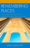 Remembering Places: A Phenomenological Study of the Relationship between Memory and Place (Toposophia: Sustainability, Dwelling, Design)