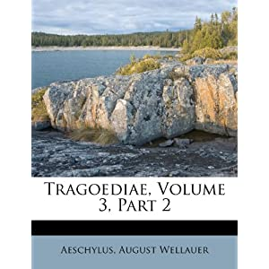 Tragoediae, Volume 3, Part 2 (9781286634431) August Wellauer, Aeschylus