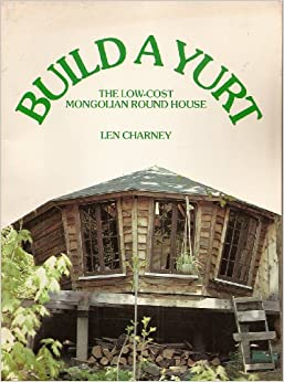 Build a Yurt: Len Charney: 9780806975184: Amazon.com: Books
