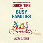 Quick Tips for Busy Families: Sneaky Strategies for Raising Great Kids | Jay Payleitner