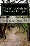 The Witch Cult In Western Europe: Book I. Heritage Witchcraft Academy