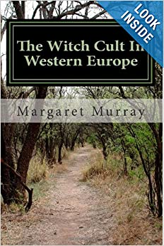The Witch Cult In Western Europe: Book I. Heritage Witchcraft Academy by Margaret Murray