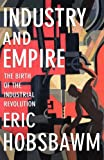 img - for Industry and Empire: The Birth of the Industrial Revolution book / textbook / text book