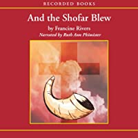 And the Shofar Blew (       UNABRIDGED) by Francine Rivers Narrated by Ruth Ann Phimister