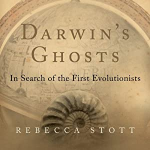 Darwin's Ghosts: In Search of the First Evolutionists | [Rebecca Stott]