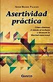 Asertividad practica: Como eliminar el miedo al rechazo y alcanzar la libertad emocional