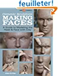 Ceramic Sculpture: Making Faces: A Gu...