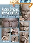 Ceramic Sculpture: Making Faces: A Gu...