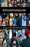 img - for Integrationalism: essays on the rationale of abundance book / textbook / text book