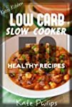 Low Carb Slow Cooker: 50 Healthy Low...
