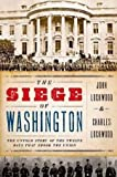 img - for ohn Lockwood ,Charles Lockwood'sThe Siege of Washington: The Untold Story of the Twelve Days That Shook the Union [Hardcover]2011 book / textbook / text book
