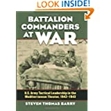 Battalion Commanders at War: U.S. Army Tactical Leadership in the Mediterranean Theater, 1942-1943 (Modern War...